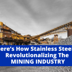 heres-how-stainless-steel-is-revolutionalizing-the-mining-industry