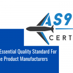 AS9100 - An Essential Quality Standard For Aerospace Product Manufacturers